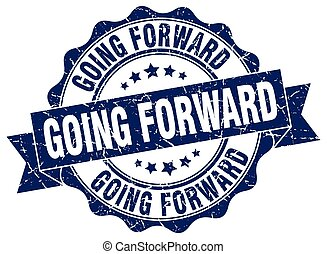 going forward stamp. sign. seal