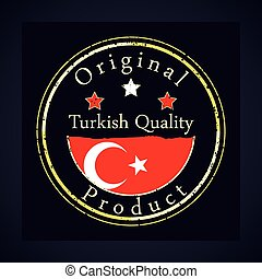 Gold grunge stamp with the text Turkish quality and original product. Label contains Turkish flag - Turkey.