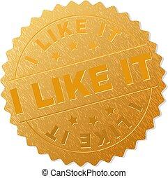 Gold I LIKE IT Medallion Stamp - I LIKE IT gold stamp award...
