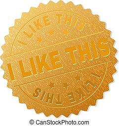 Gold I LIKE THIS Medallion Stamp - I LIKE THIS gold stamp ...