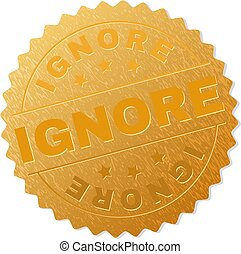 IGNORE gold stamp badge. Vector golden award with IGNORE text. Text labels are placed between parallel lines and on circle. Golden surface has metallic texture.