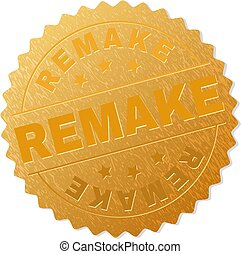 REMAKE gold stamp badge. Vector golden medal with REMAKE text. Text labels are placed between parallel lines and on circle. Golden skin has metallic effect.