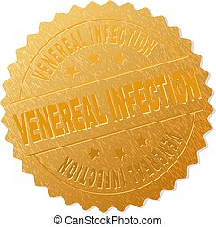 VENEREAL INFECTION gold stamp seal. Vector golden medal with VENEREAL INFECTION text. Text labels are placed between parallel lines and on circle. Golden skin has metallic texture.