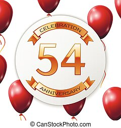 Golden number fifty four years anniversary celebration on white circle paper banner with gold ribbon. Realistic red balloons with ribbon on white background. Vector illustration.