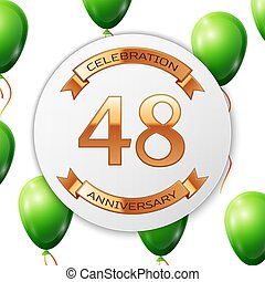 Golden number forty eight years anniversary celebration on white circle paper banner with gold ribbon. Realistic green balloons with ribbon on white background. Vector illustration.