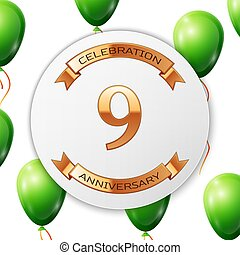 Golden number nine years anniversary celebration on white circle paper banner with gold ribbon. Realistic green balloons with ribbon on white background. Vector illustration.