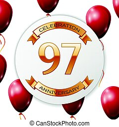 Golden number ninety seven years anniversary celebration on white circle paper banner with gold ribbon. Realistic red balloons with ribbon on white background. Vector illustration.