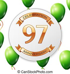 Golden number ninety seven years anniversary celebration on white circle paper banner with gold ribbon. Realistic green balloons with ribbon on white background. Vector illustration.
