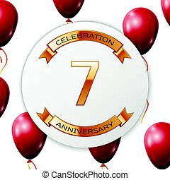 Golden number seven years anniversary celebration on white circle paper banner with gold ribbon. Realistic red balloons with ribbon on white background. Vector illustration.