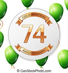 Golden number seventy four years anniversary celebration on white circle paper banner with gold ribbon. Realistic green balloons with ribbon on white background. Vector illustration.