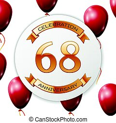 Golden number sixty eight years anniversary celebration on white circle paper banner with gold ribbon. Realistic red balloons with ribbon on white background. Vector illustration.