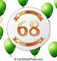 Golden number sixty eight years anniversary celebration on white circle paper banner with gold ribbon. Realistic green balloons with ribbon on white background. Vector illustration.