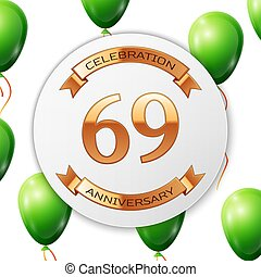 Golden number sixty nine years anniversary celebration on white circle paper banner with gold ribbon. Realistic green balloons with ribbon on white background. Vector illustration.