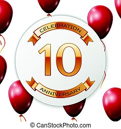 Golden number ten years anniversary celebration on white circle paper banner with gold ribbon. Realistic red balloons with ribbon on white background. Vector illustration.