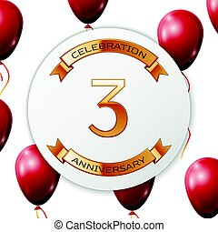 Golden number three years anniversary celebration on white circle paper banner with gold ribbon. Realistic red balloons with ribbon on white background. Vector illustration.