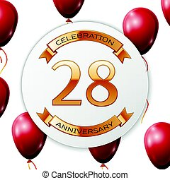Golden number twenty eight years anniversary celebration on white circle paper banner with gold ribbon. Realistic red balloons with ribbon on white background. Vector illustration.