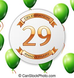 Golden number twenty nine years anniversary celebration on white circle paper banner with gold ribbon. Realistic green balloons with ribbon on white background. Vector illustration.