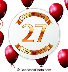 Golden number twenty seven years anniversary celebration on white circle paper banner with gold ribbon. Realistic red balloons with ribbon on white background. Vector illustration.