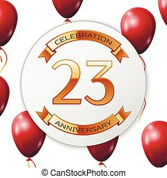 Golden number twenty three years anniversary celebration on white circle paper banner with gold ribbon. Realistic red balloons with ribbon on white background. Vector illustration.