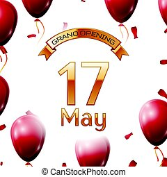 Golden ribbon with inscription grand opening the seventeenth of May on white background red air balloons with confetti. Vector Illustration