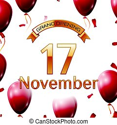 Golden ribbon with inscription grand opening the seventeenth of November on white background red air balloons with confetti. Vector Illustration