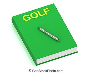 GOLF name on cover book and silver pen on the book. 3D ...