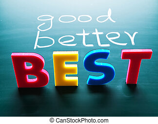 Good, better and best concept - Good, better and best,...