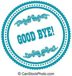 GOOD BYE   blue round stamp.