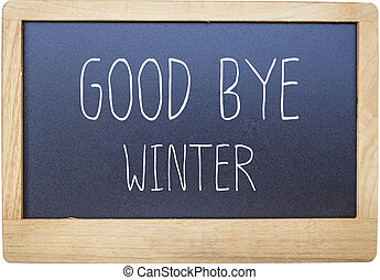 Good bye winter on Blank blackboard isolated on white background