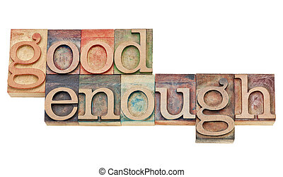 good enough - attitude or software design principle - isolated words in vintage letterpress wood type stained by color inks