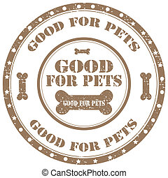 Good for pets-stamp - Grunge rubber stamp with text Good For...