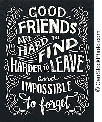 Good friends are hard to find quote - Good friends are hard...