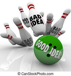 Good Idea Beats Bad Bowling Ball Striking Pins