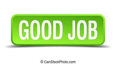 good job green 3d realistic square isolated button