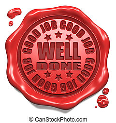 Good Job, Well Done- Stamp on Red Wax Seal. - Good Job, Well...