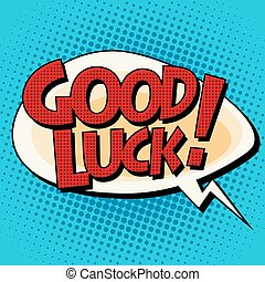 Good luck comic strip text pop art retro style. Good wish...