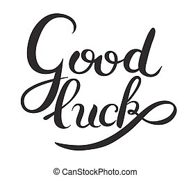 good luck hand lettering inscription phrase, calligraphy...