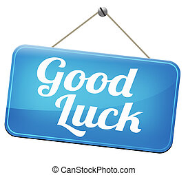 good luck or fortune, best wishes wish you the best or lucky...