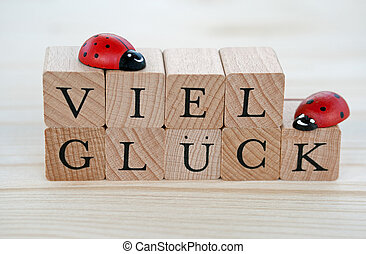 Good luck - The german words for good luck (Viel Glueck) and...