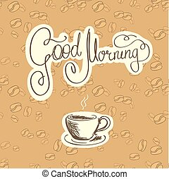 Good morning and a cup of coffee