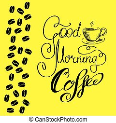 Good morning coffee and coffee beans