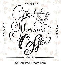 Good Morning coffee - Good Morning and coffee.