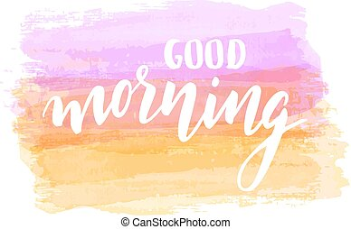 Good morning lettering on watercolor background - Good ...