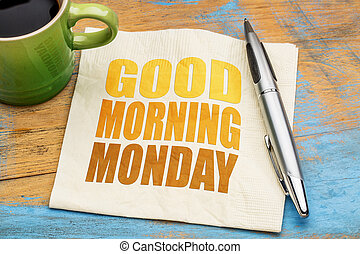 Good Morning Monday word abstract on a napkin with a cup of...