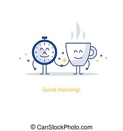 Good morning, new happy day, hot tea time break, breakfast drink