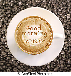 Good morning Saturday on hot coffee background
