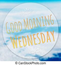 Good Morning Wednesday on blur background