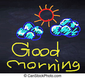 Good morning with sunny and cloud on black chalkboard....