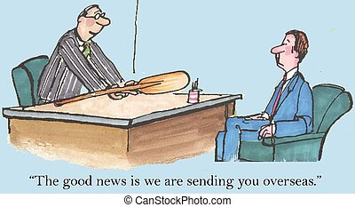 "Good news - ""The good news is we are sending you overseas."""