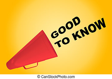 Good To Know concept - 3D illustration of 'GOOD TO KNOW'...